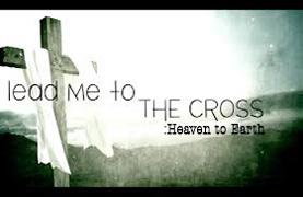 Lead me To the Cross: Heaven to Earth (February 21, 2016)
