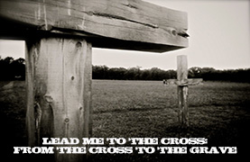 Lead Me to the Cross: Cross to the Grave (March 13, 2016)