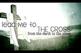 Lead Me to the Cross: Earth to the Cross (March 6, 2016)