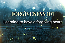 Forgiveness 101: Learning to Have a Forgiving Heart (August 13, 2017)