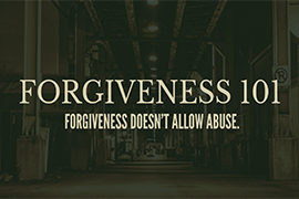 Forgiveness 101: Forgiveness Doesn't Allow Abuse (August 20, 2017)
