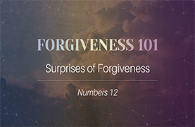Forgiveness 101:  Surprises of Forgiveness (August 27, 2017)