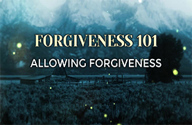 Forgiveness 101: Allowing Forgiveness (September 3, 2017)