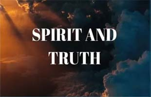 Spirit and Truth-Part Three (August 26, 2018)