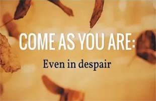 Come as You Are-Even in Despair (September 23, 2018)