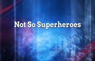 Not So Superheroes